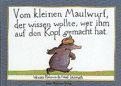 Werner Holzwarth und Wolf Erlbruch: Vom kleinen Maulwurf, der wissen wollte, wer ihm auf den Kopf gemacht hat, Peter Hammer Verl.