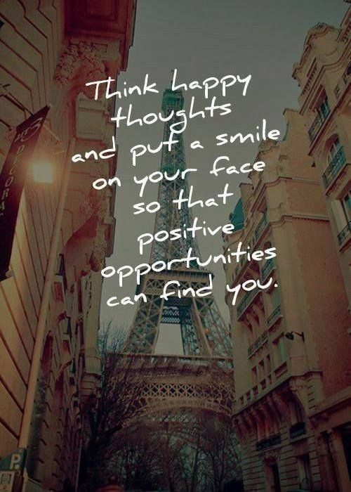 """""""Think Happy Thoughts and put a SMILE on your Face. So that positive opportunities can Find you."""""""