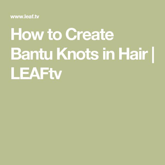 How to Create Bantu Knots in Hair | LEAFtv