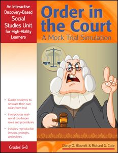 Order in the Court: A Mock Trial Simulation (An Interactive Discovery-Based Social Studies Unit for High-Ability Learners)