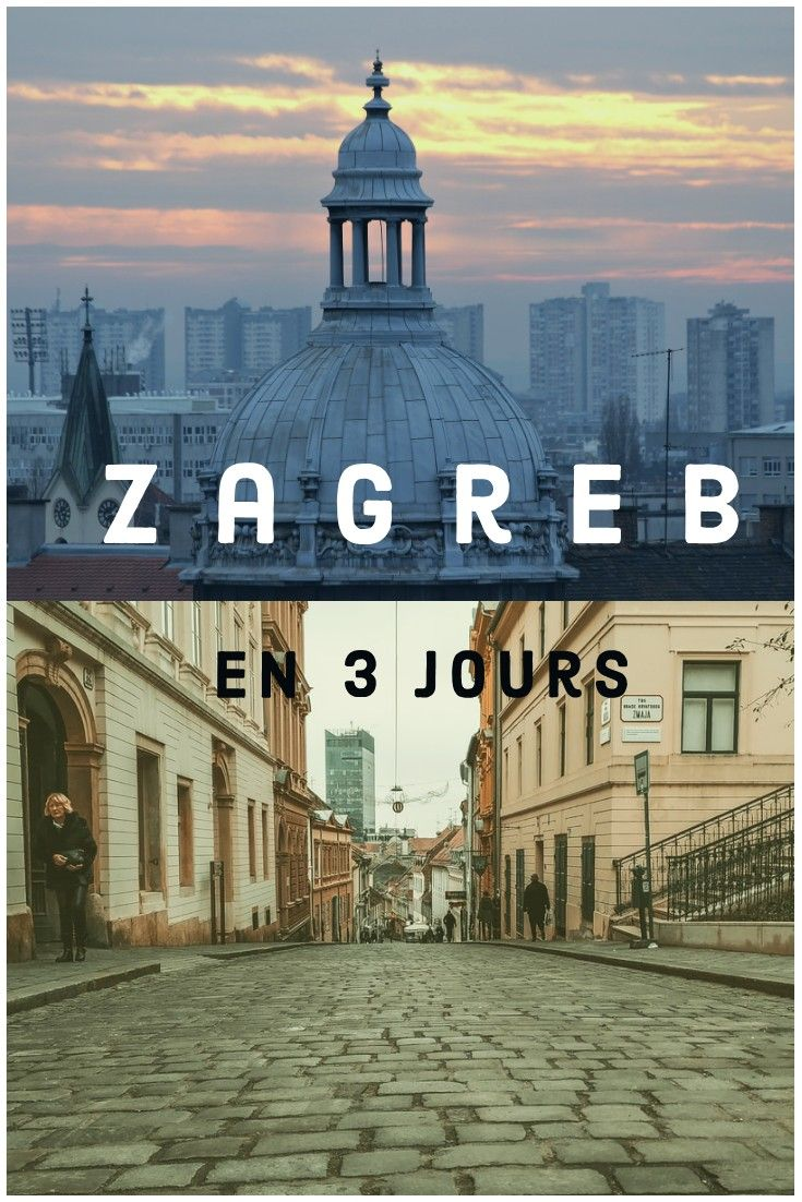 Zagreb En 3 Jours Visiter Zagreb Zagreb Visiter Croatie
