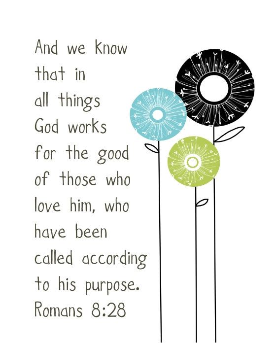All things work for the good of those who love Him. Romans 8 28... 8 by 10 print.. $20.00, via Etsy.