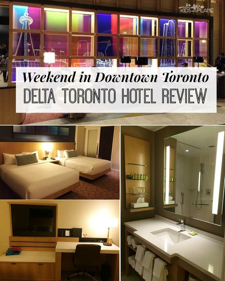 Hotel Review Weekend In Downtown Toronto At Delta Torontotoronto Hotelskid Friendly