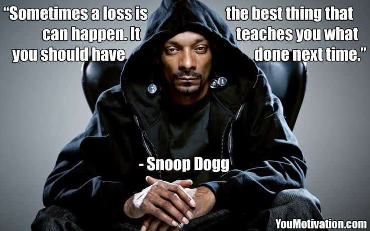 Best Snoop Dogg Quotes: Sometimes A Loss Is The Best Thing That Can Happen By