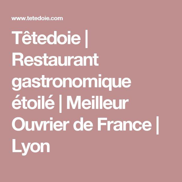 Têtedoie | Restaurant gastronomique étoilé | Meilleur Ouvrier de France | Lyon