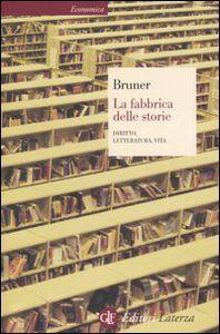Foto Cover di La fabbrica delle storie. Diritto, letteratura, vita, Libro di Jerome S. Bruner, edito da Laterza