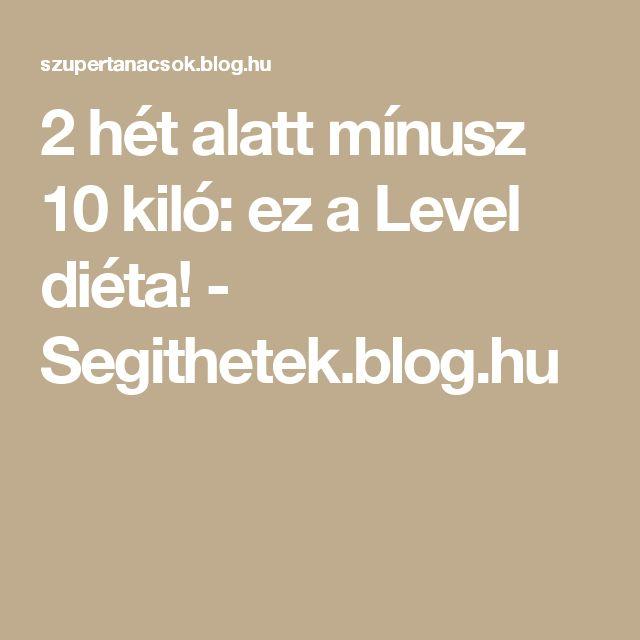 2 hét alatt mínusz 10 kiló: ez a Level diéta! - Segithetek.blog.hu