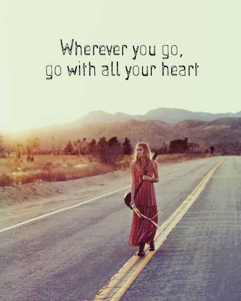 Go with all your heart... | words | quote | travel | you | wanderlust | wild and free | gypsy | bohemian | boho | on the road | road trip | music for your soul | sunset |