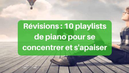 Révisions : 10 playlists de piano pour se concentrer et s'apaiser