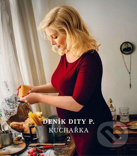 Martinus.sk > Knihy: Deník Dity P. - Kuchařka 2 (Dita Pecháčková)