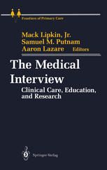 The Medical Interview: Clinical Care, Education, and Research (1995). Editors: Mack Lipkin Jr, Samuel M. Putnam, Aaron Lazare, J. Gregory Carroll Jr, Richard M. Frankel.