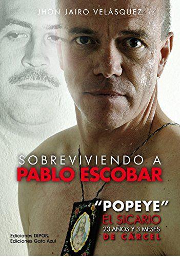 """[RAR] Sobreviviendo a Pablo Escobar: """"Popeye"""" El Sicario, 23 años y 3 meses de cárcel (Spanish Edition) [PDF]"""