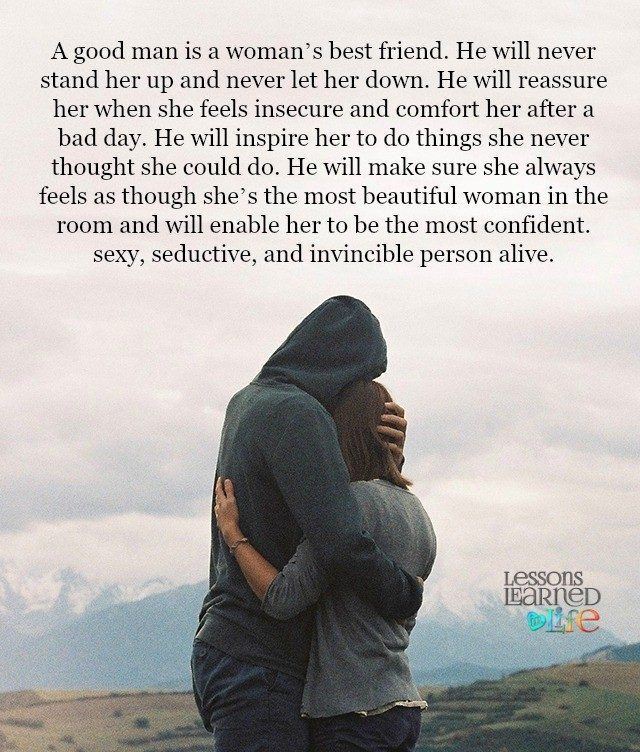 Lessons Learned in Life | A good man. I hope I`ll be that man for you that you can lean on me .Best friend.