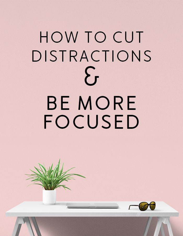 How to Cut Distractions and Be More Focused//