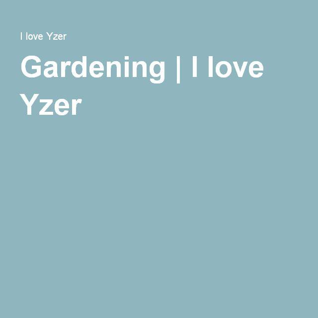 Gardening   I love Yzer