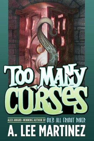 Too Many Curses by A. Lee Martinez  This author has such talent and here he gives us a new kind of heroine.