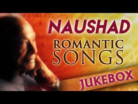 Naushad Hit Songs Jukebox | Evergreen Romantic Songs | Classic Old Hindi Songs - YouTube