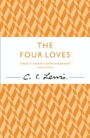 The Four Loves. love is a vast subject, but is often feared and overly made complex, rather than the simplicity that makes it beautiful.