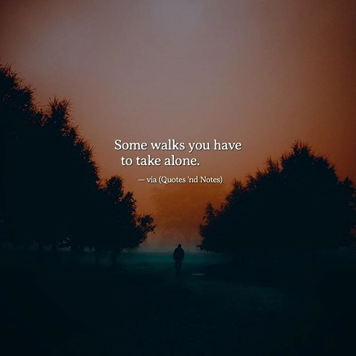 Quotes 'nd Notes - Some walks you have to take alone. —via...