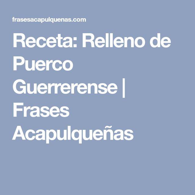 Receta: Relleno de Puerco Guerrerense | Frases Acapulqueñas