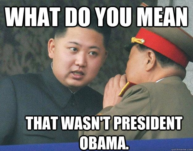 what do you mean that wasnt president obama - Hungry Kim Jong Un