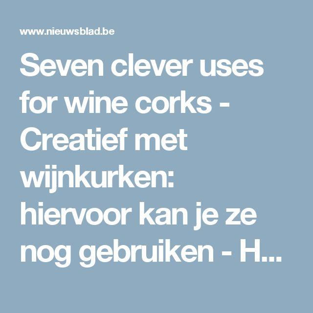 Seven clever uses for wine corks - Creatief met wijnkurken: hiervoor kan je ze nog gebruiken  - Het Nieuwsblad