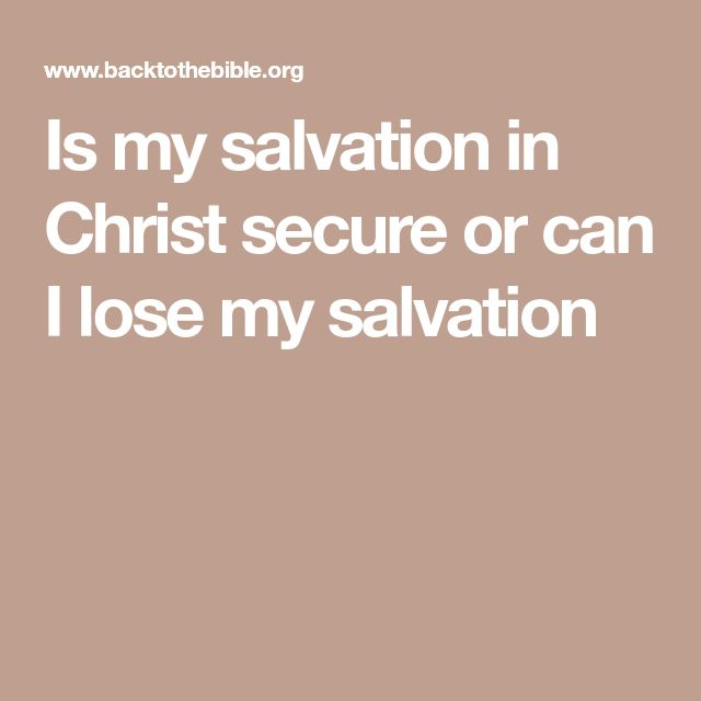 Is my salvation in Christ secure or can I lose my salvation
