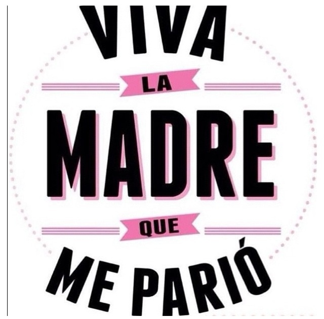 Viva la madre....