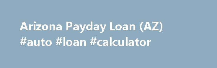 Arizona Payday Loan (AZ) #auto #loan #calculator http://loans.remmont.com/arizona-payday-loan-az-auto-loan-calculator/  #pay advance loans # Arizona Payday Loan If you need a payday loan, SameDayPayday can help, whether it's a large sum or just a small amount to keep you going until your next pay date. Obtaining your payday loan is a quick and easy process – just fill out the application, which takes about two […]The post Arizona Payday Loan (AZ) #auto #loan #calculator appeared first on…