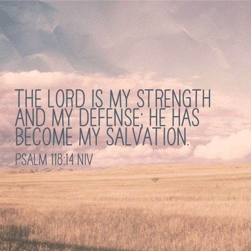Psalm 118:14 The Lord is my strength…More at http://beliefpics.christianpost.com/  #psalm #salvation #strength