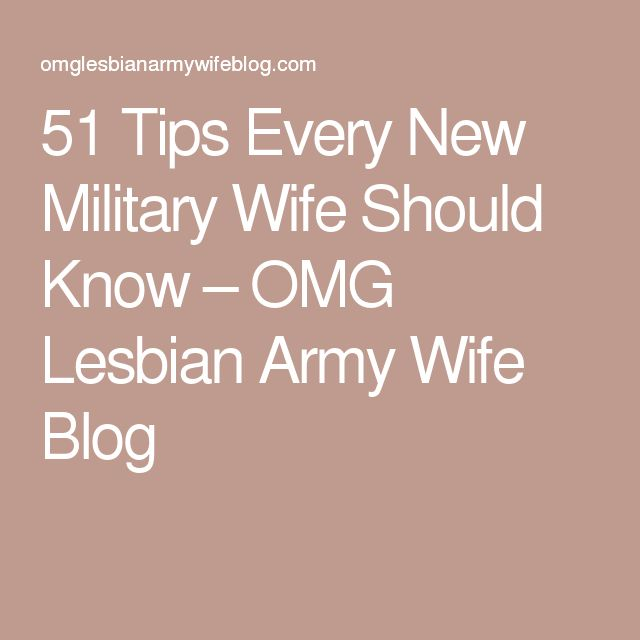 51 Tips Every New Military Wife Should Know – OMG Lesbian Army Wife Blog