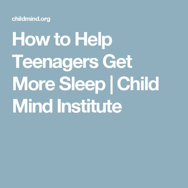 How to Help Teenagers Get More Sleep | Child Mind Institute