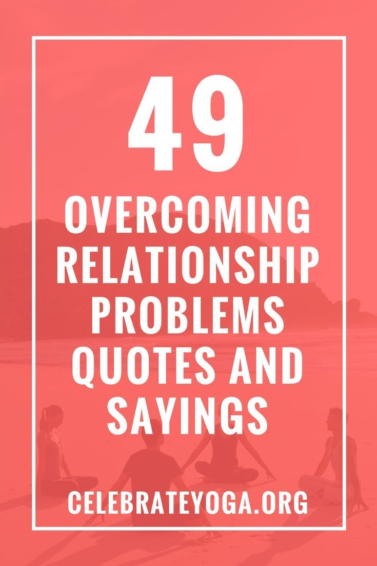 49 Overcoming Relationship Problems Quotes and Sayings