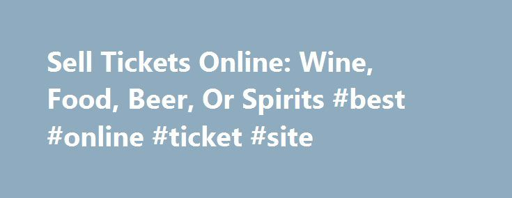 Sell Tickets Online: Wine, Food, Beer, Or Spirits #best #online #ticket #site http://tickets.nef2.com/sell-tickets-online-wine-food-beer-or-spirits-best-online-ticket-site/  Sell Tickets Online Sell tickets online to your event. Secure and easy! No merchant account or credit card capabilities necessary. Low cost per-ticket fees for you and/or your customers. Guaranteed secure credit card processing. E-Ticket Option. Printable PDF tickets delivered via email. (see a sample ) Highlighted event…