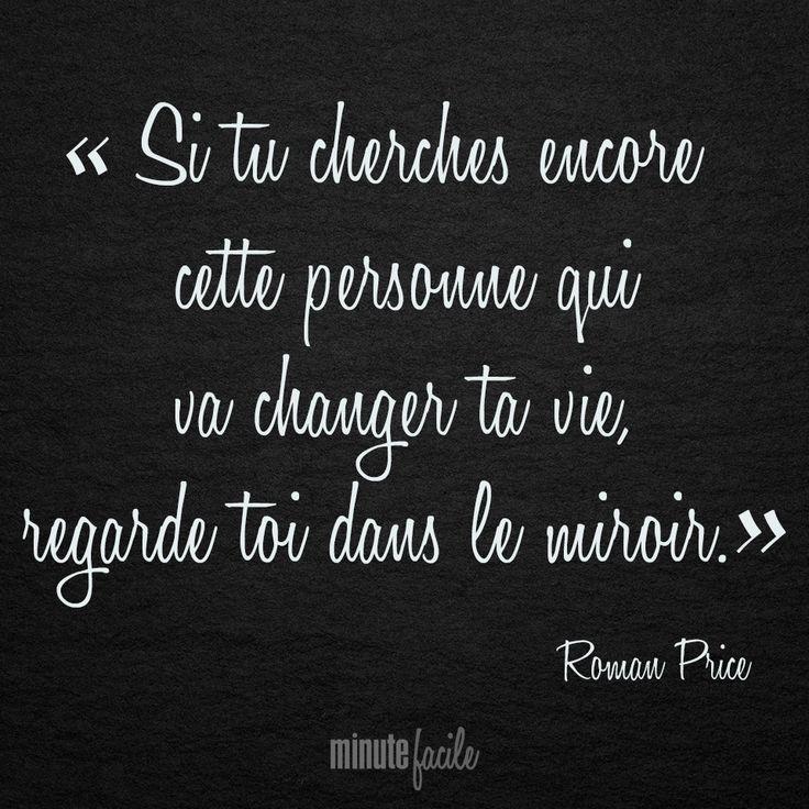 """"""" Si tu cherches encore cette personne qui va changer ta vie, regarde toi dans le miroir."""" Roman Price #citation #QuoteOfTheDay - Minutefacile.com"""