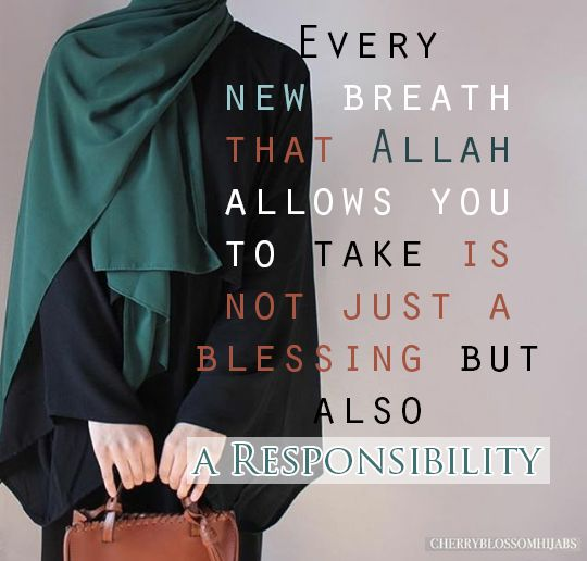 Allah has given us another day! Alhamdulillah! Go out into the world and be a shining example of a Muslim!