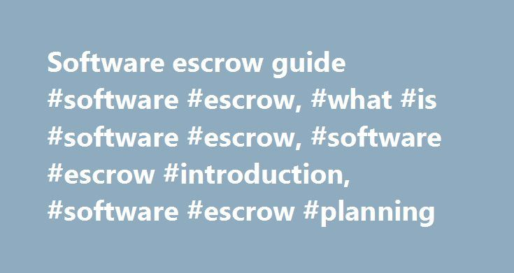"""Software escrow guide #software #escrow, #what #is #software #escrow, #software #escrow #introduction, #software #escrow #planning http://kansas-city.remmont.com/software-escrow-guide-software-escrow-what-is-software-escrow-software-escrow-introduction-software-escrow-planning/  # Software escrow – introduction This simple guide helps you make software escrow decisions for your business, from """"What is software escrow"""" to what should be in a software escrow agreement. Software vendors provide…"""