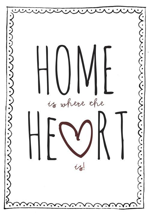 """""""Home is where the heart is."""""""