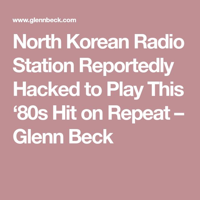 North Korean Radio Station Reportedly Hacked to Play This '80s Hit on Repeat – Glenn Beck