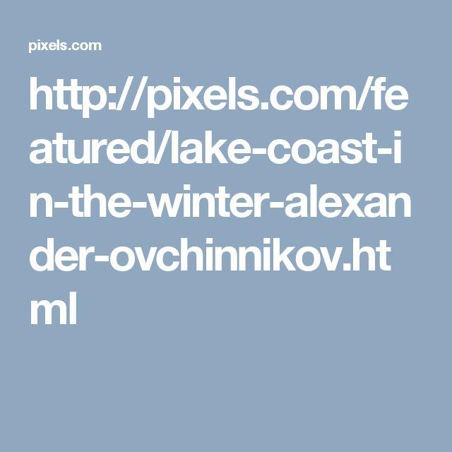 http://pixels.com/featured/lake-coast-in-the-winter-alexander-ovchinnikov.html