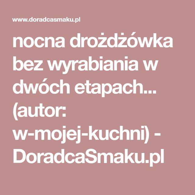 nocna drożdżówka bez wyrabiania w dwóch etapach... (autor: w-mojej-kuchni) - DoradcaSmaku.pl