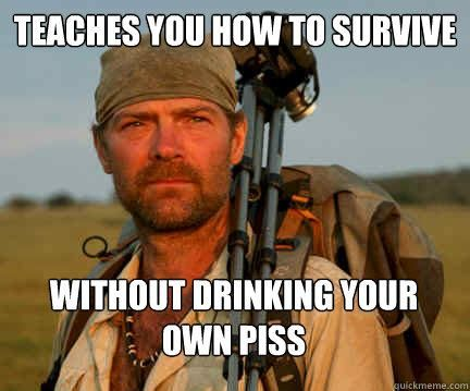 Les Stroud > Bear Grylls, things I know bc of my husband's shows