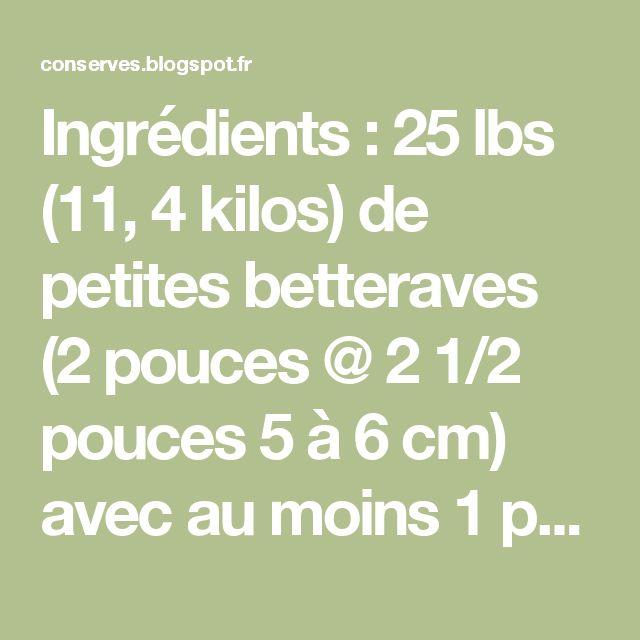 Ingrédients :  25 lbs (11, 4 kilos) de petites betteraves (2 pouces @ 2 1/2 pouces 5 à 6 cm) avec au moins 1 pouce de fanes 12 tasses (1,8 kilo) d'oignons en demie rondelles Pour la marinade 14 tasses (3,3 l) de vinaigre blanc (5 % d'acide acétique) 2 c. à s. de sel à marinade 6 1/2 tasses (1240 g) de sucre 6 1/2 tasses (1,5 l) d'eau Le fameux nouet d'épices, bon enfin Hugues ! 5 bâtons de cannelle concassés 2 c. à s. de grains de coriandre 2 c. à s. de gousses de cardamome verte concassée 1…