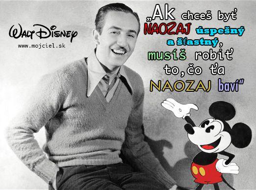 """""""Ak chceš byť naozaj úspešný a šťastný, musíš robiť to, čo ťa naozaj baví."""" Walt Disney"""