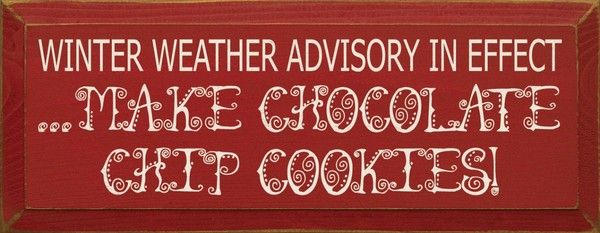 Winter Weather Advisory In Effect...Make Chocolate Chip Cookies!
