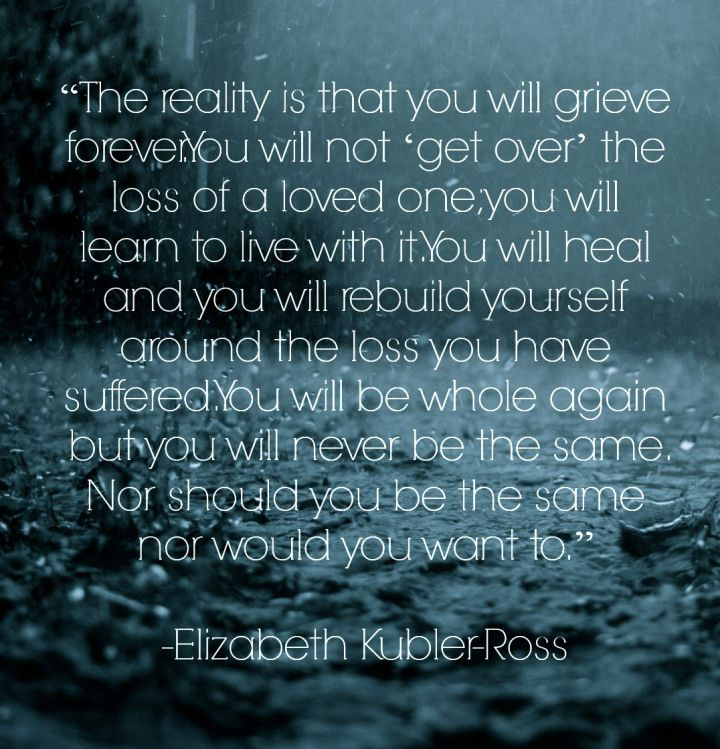 QOTD: You will grieve forever - Elizabeth Kubler-Ross #loss #thesydneyproject