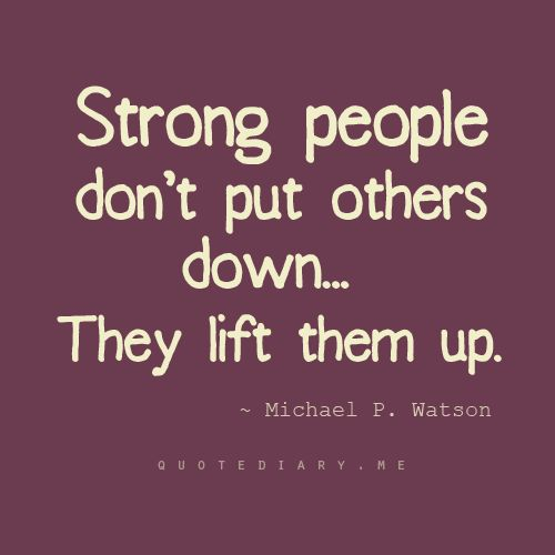 """Strong people don't put others down, they lift them up."" Fitness Inspiration"