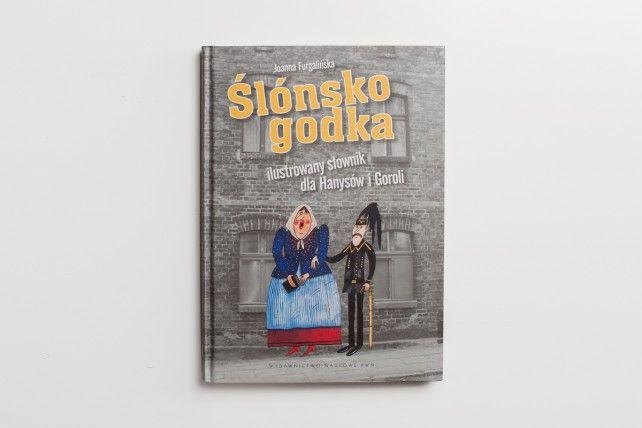 Joanna Furgalińska - Ślonsko godka. Ilustrowany słownik dla Hanysów i Goroli