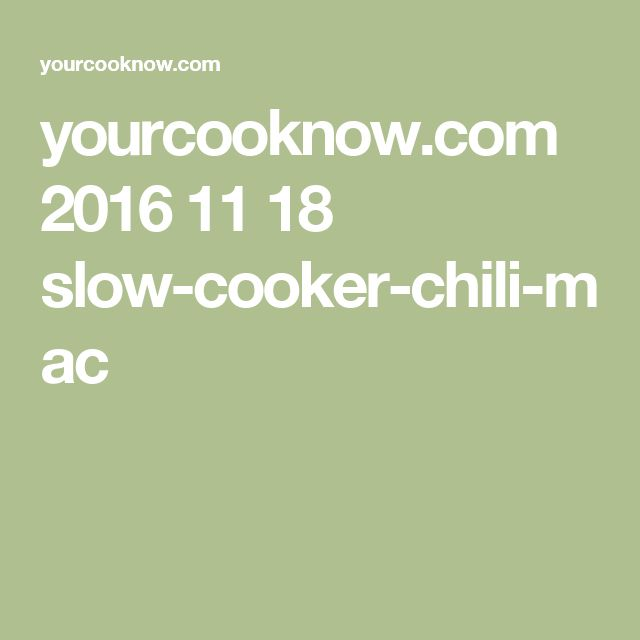 yourcooknow.com 2016 11 18 slow-cooker-chili-mac