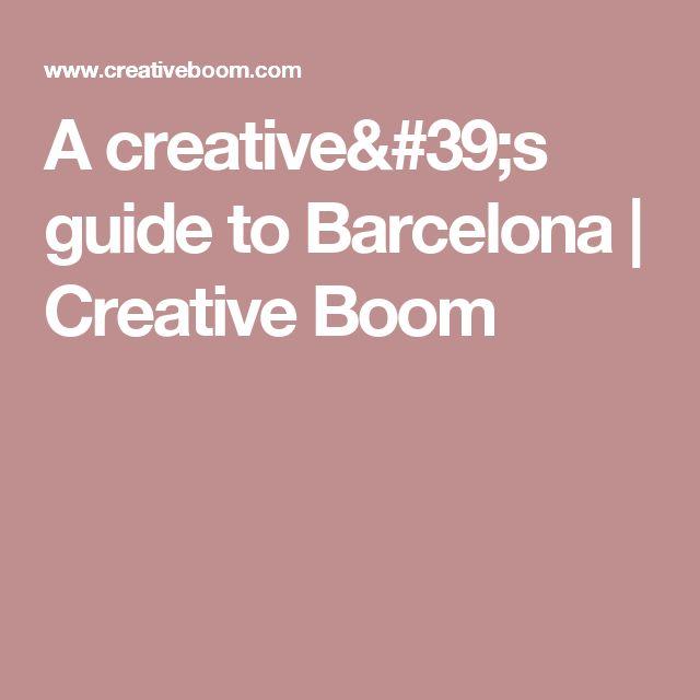 A creative's guide to Barcelona   Creative Boom